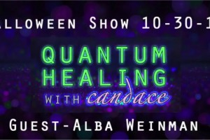 Quantum Healing with Candace – Halloween Show With Alba Weinman 10-30-2015