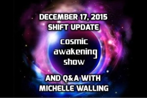Cosmic Awakening Show- Shift Update and Q&A With Michelle Walling