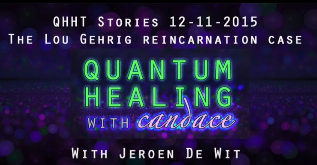 Quantum Healing with Candace - Jeroen De Wit & The Lou Gehrig Reincarnation Case