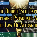 How The Double Slit Experiment Explains Paradoxes And The Law Of Attraction