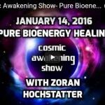 Cosmic Awakening Show- Pure Bioenergy Healing With Zoran Hochstatter