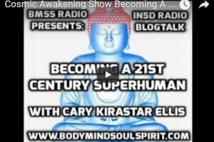Cosmic Awakening Show Becoming A 21st Century Superhuman With Cary Kirastar Ellis