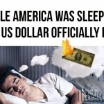 While America Was Sleeping, The US Dollar Officially Died