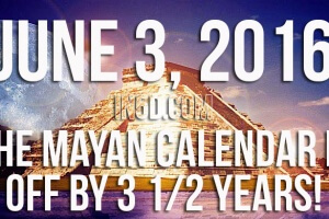 June 3, 2016 – The Mayan Calendar Is Off By 3 1/2 Years!