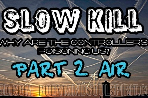 SLOW KILL – Why Are The Controllers Poisoning Us? Part II: Air