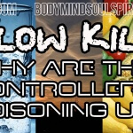 SLOW KILL – Why Are The Controllers Poisoning Us?