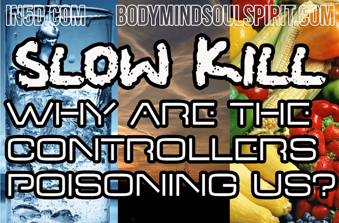 SLOW KILL - Why Are The Controllers Poisoning Us?