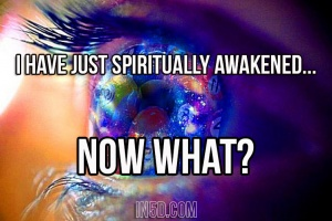 I Have Just Spiritually Awakened… Now What?