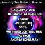 Cosmic Awakening Show- The Law of Attraction With Andrea Schulman