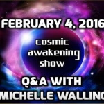 Cosmic Awakening Show Q&A February 4, 2016 With Michelle Walling