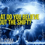 What Do You Believe About The Shift?