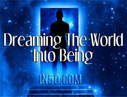"What Is Meant By ""Dreaming The World Into Being"""