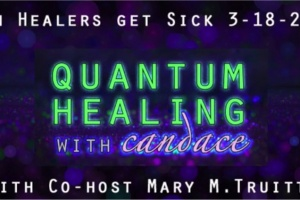 Quantum Healing with Candace When Healers get Sick with Cohost Mary M Truitt