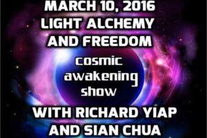 Cosmic Awakening Show – Light Alchemy And Freedom With Richard Yiap