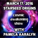 Cosmic Awakening Show – Pamela Aaralyn – Starseed Origins
