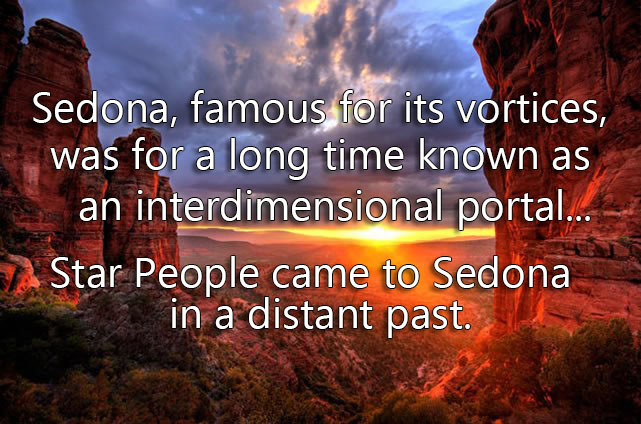 Sedona, famous for its vortices, was for a long time known as an interdimensional portal... Star People came to Sedona in a distant past.