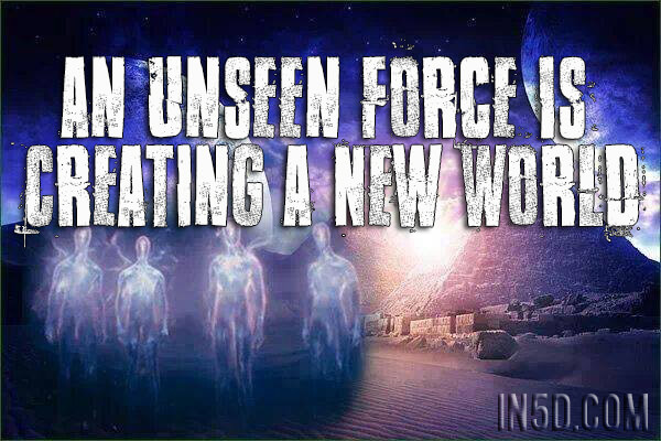 An Unseen Force Is Creating A New World