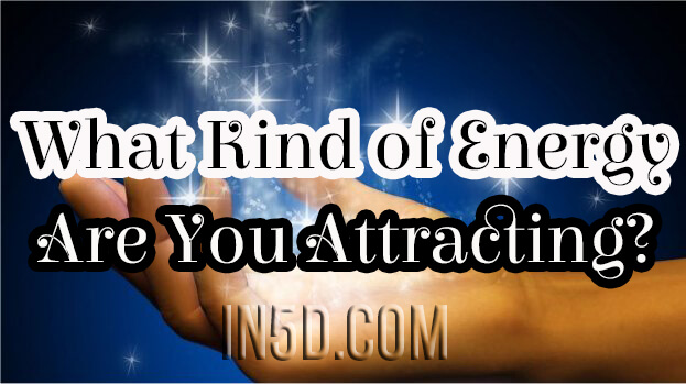 What Kind of Energy Are You Attracting?