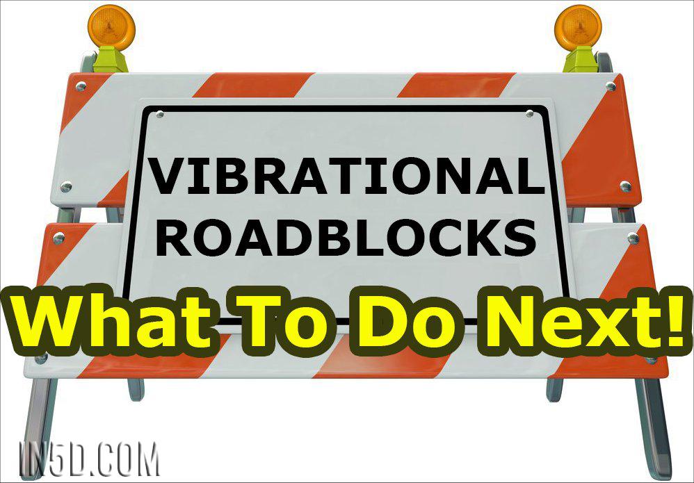 Vibrational Roadblocks - What To Do Next!