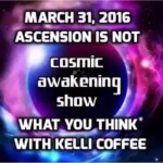 Kelli Coffee – Ascension Is Not What You Think!