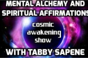 Tabby Sapene Mental Alchemy And Spiritual Affirmations – Cosmic Awakening Show