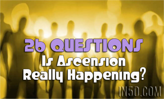 26 Questions: Is Ascension Really Happening?