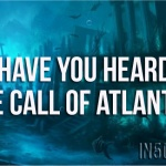 Have You Heard The Call Of Atlantis?