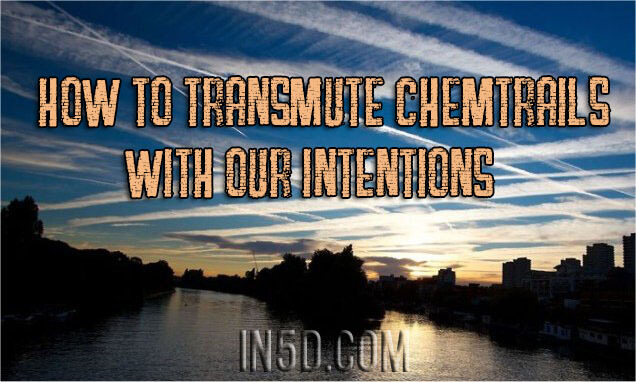 How To Transmute Chemtrails With Our Intentions