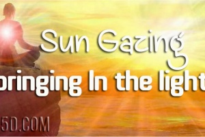 Sun Gazing – Bringing In The Light