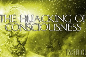 The Hijacking Of Consciousness