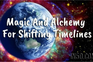 Magic And Alchemy For Shifting Timelines