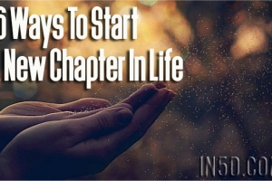 16 Ways To Start A New Chapter In Life