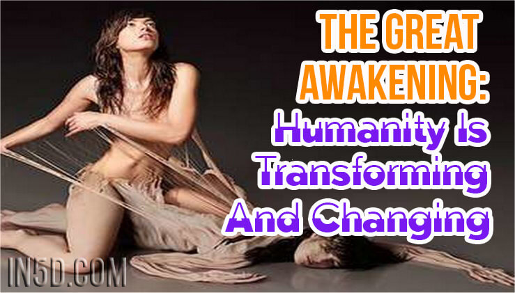 The Great Awakening: Humanity Is Transforming And Changing