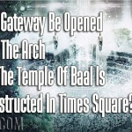 Will A Gateway Be Opened When The Arch From The Temple Of Baal Is Reconstructed In Times Square?
