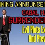 Stunning Announcement – Cabal Has Surrendered! Evil Plots Exposed And Prevented!