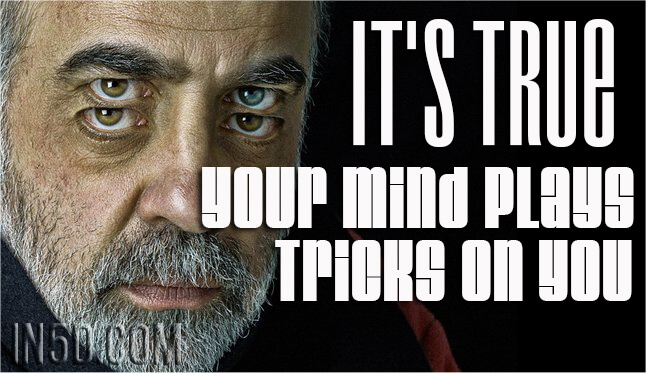 It's True - Your Mind Plays Tricks On You