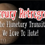 Mercury Retrograde – The Planetary Transit We Love To Hate!