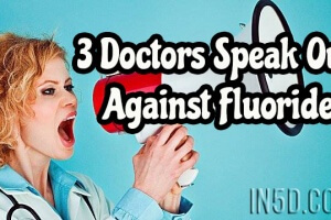 3 Doctors Speak Out Against Fluoride
