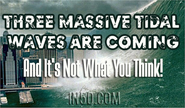 THREE Massive Tidal Waves Are Coming And It's Not What You Think!