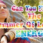 Can You FEEL The Summer Of Love ENERGY?