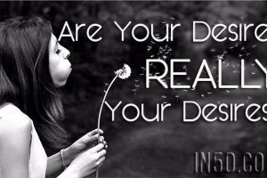 Are Your Desires REALLY Your Desires?