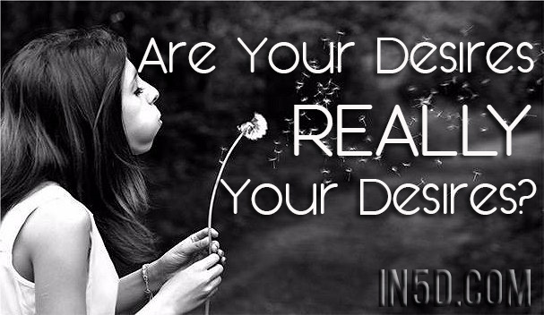 Are Your Desires REALLY Your Desires