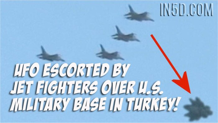 UFO Escorted By Jet Fighters Over US Military Base In Turkey!
