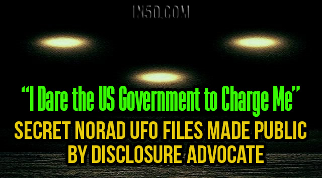 """I Dare the US Government to Charge Me"" – Secret NORAD UFO Files Made Public By Disclosure Advocate"