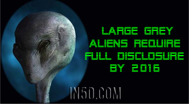 Large Grey Aliens Require Full Disclosure By 2016