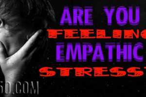Are You Feeling Empathic Stress?