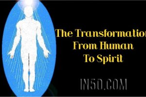 The Transformation From Human To Spirit
