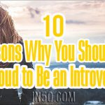 10 Reasons Why You Should Be Proud to Be an Introvert