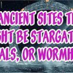 10 Ancient Sites That Might Be Stargates, Portals, Or Wormholes