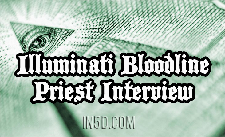 Provocative Interview With Alleged Ruling Illuminati Bloodline Priest